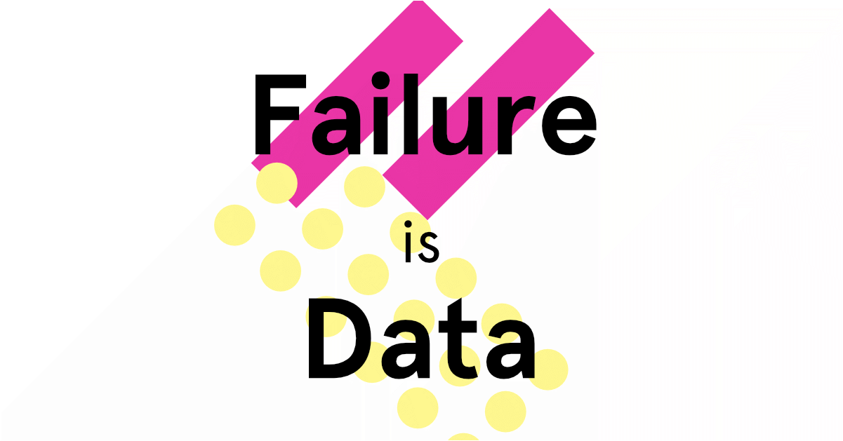 Failure is data