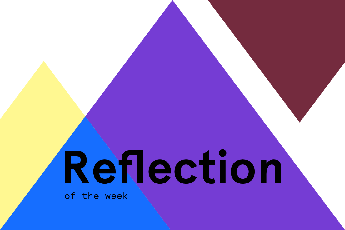 Reflection of the week